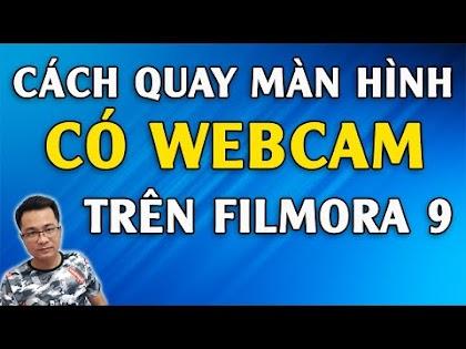 Cách quay màn hình máy tính có webcam trên Filmora 9