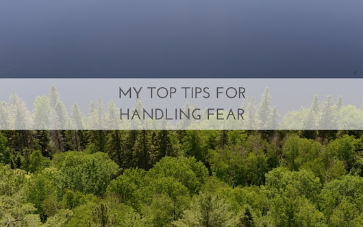 My Top Tips for Handling Fear