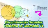 Problema de Geometría 74: Circunferencias Secantes, Líneas secantes, Angulo Inscrito, Cuadrilátero Inscriptible.