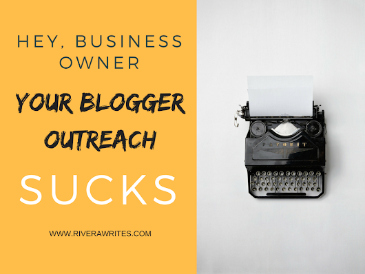 To: Business Owner, Subject: Your Blogger Outreach Sucks | RiveraWrites