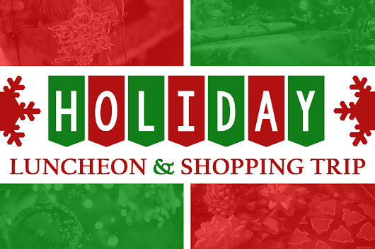 Holiday Luncheon & Shopping Trip