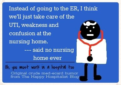 Instead of going to the ER, I think we'll just take care of the UTI, weakness and confusion at the nursing home said no nursing home ever ecard humor photo.