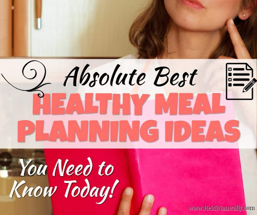 Absolute Best Healthy Meal Planning Ideas You Need to Know