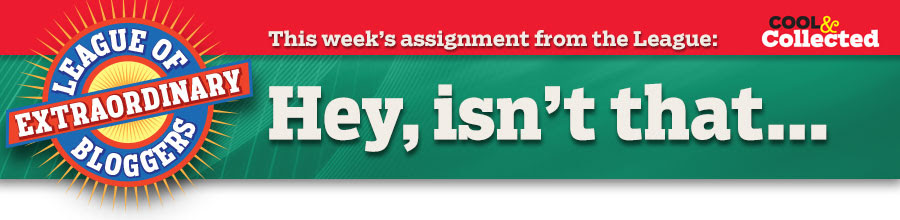 This week's assignment from the League: Hey, isn't that…
