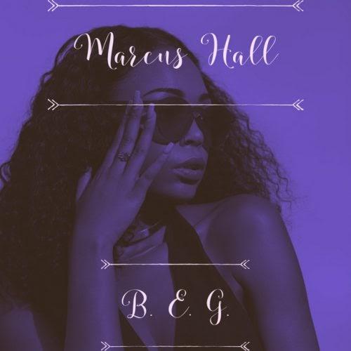 "DIAMOND IN THE ROUGH: Marcus Hall – ""B.e.g."""