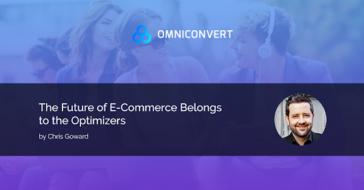 The Future of E-commerce Belongs to Optimizers - Omniconvert Blog