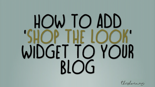 how to add 'SHOP THE LOOK' widget to your blog - thesh⚢enazi