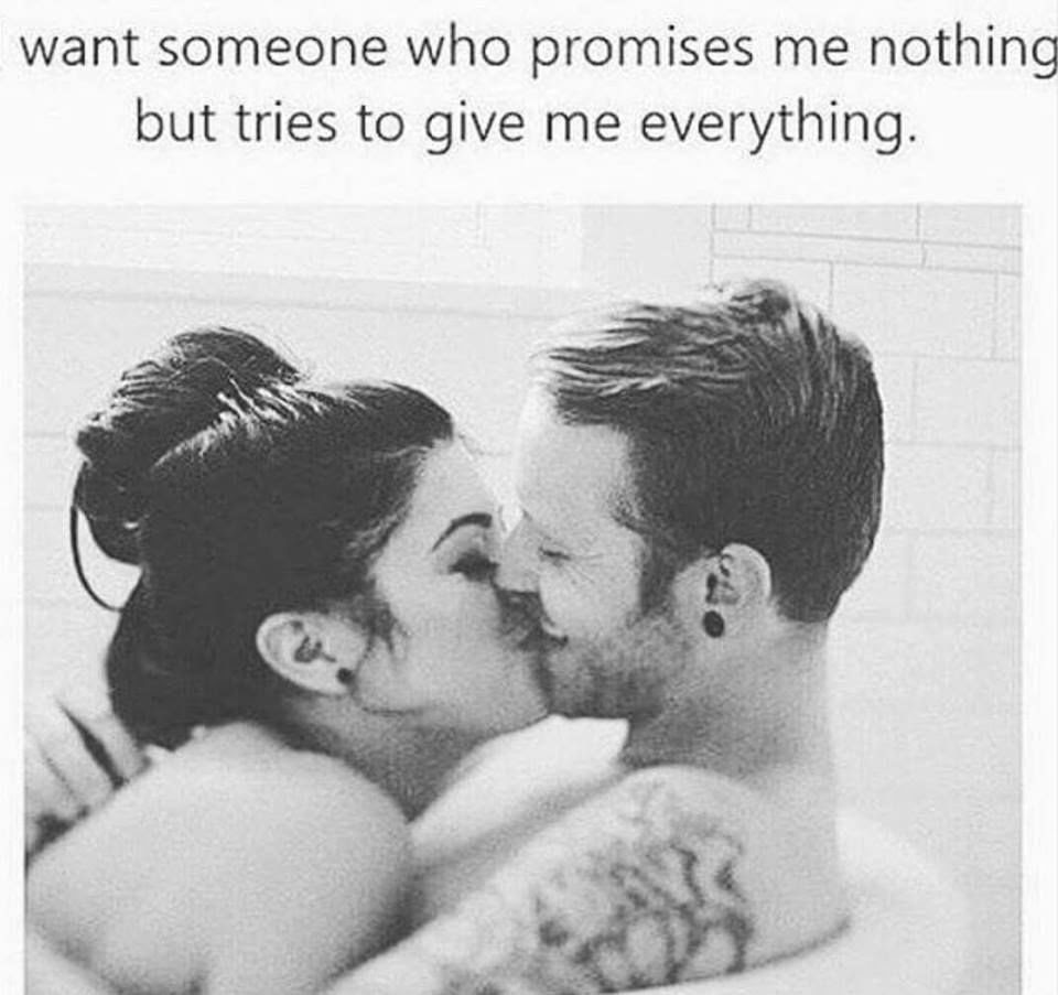 Want Someone Who Promises Me Nothing But Tries To Give Me Everything