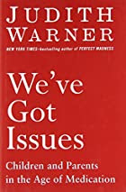 Cover image for We've Got Issues by Judith Warner