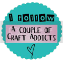 I follow A Couple of Craft Addicts