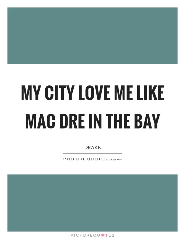 My City Love Me Like Mac Dre In The Bay Picture Quotes