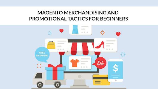 Magento Merchandising and Promotional Tactics for Beginners