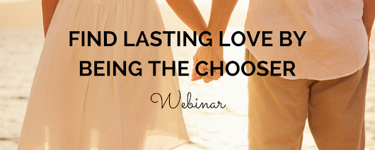 Welcome! You are invited to join a webinar: Find Lasting Love by Being the Chooser Webinar. After registering, you will receive a confirmation email about joining the event.