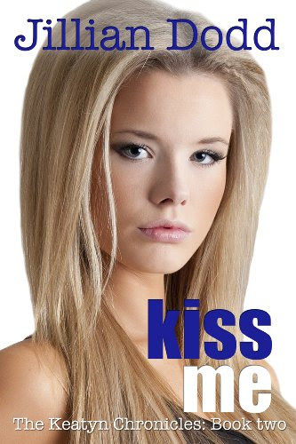 Kiss Me (The Keatyn Chronicles #2) by Jillian Dodd