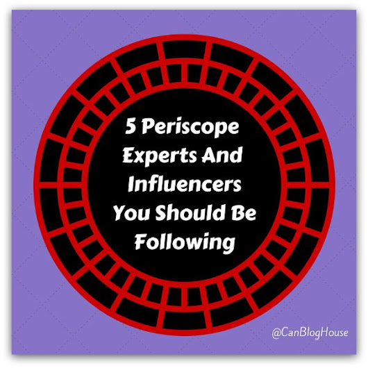 5 Periscope Experts And Influencers You Should Be Following