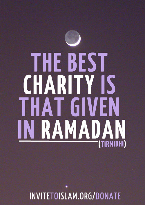 invitetoislam:  The best charity is that given in Ramadan (Tirmidhi)  - www.InviteToIslam.org/Donate -