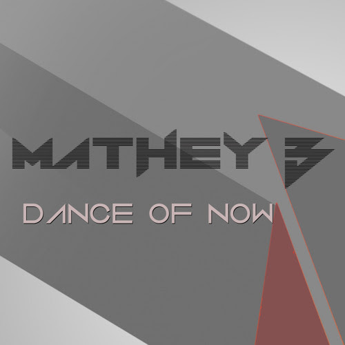 MATHEY B - Dance Of Now by Mathey B