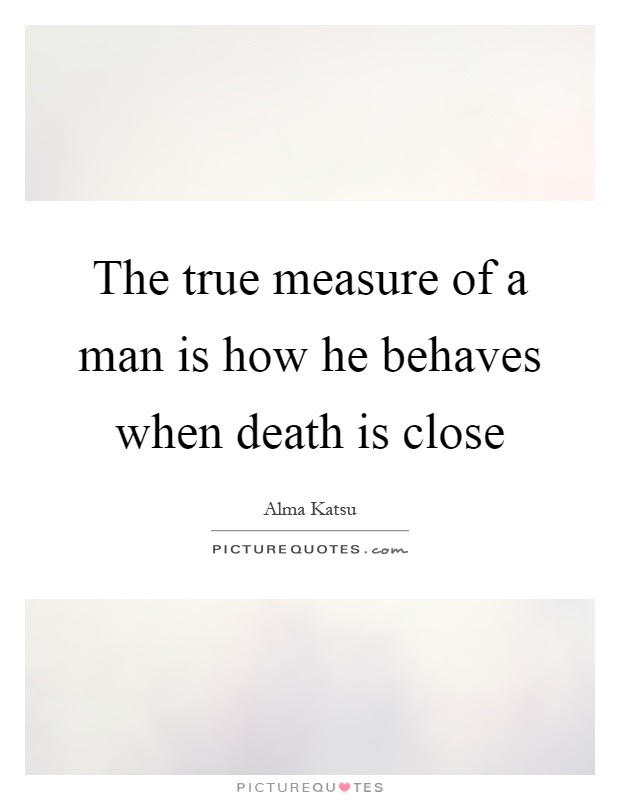 True Measure Of A Man Quotes Sayings True Measure Of A Man