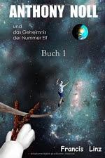 Anthony Noll und das Geheimnis der Nummer Elf (Buch 1): Wenn kleine Roboter verreisen - Francis Linz