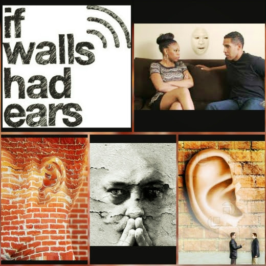 IF WALLS COULD HEAR OR SPEAK..