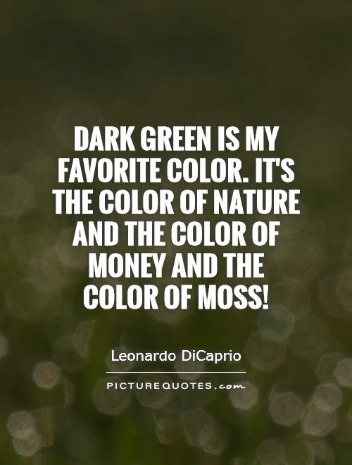 Dark Green Is My Favorite Color Its The Color Of Nature And
