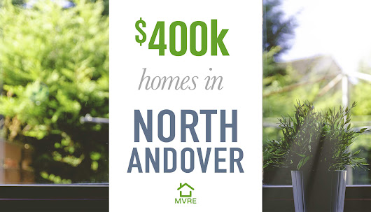 Houses under 400k in North Andover - Merrimack Valley Real Estate