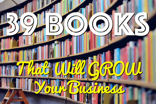 39 Business Books That Will Grow Your Business