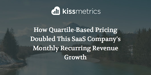 How Quartile-Based Pricing Doubled This SaaS Company's Monthly Recurring Revenue Growth