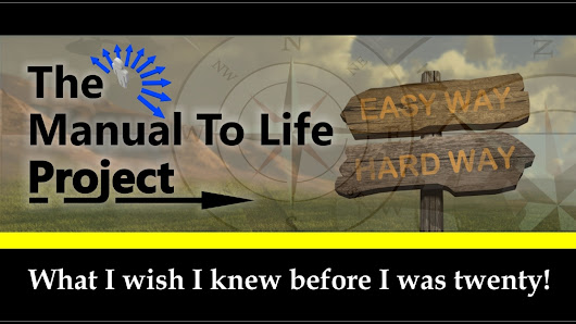 The Manual To Life Project: What I wish I knew before twenty