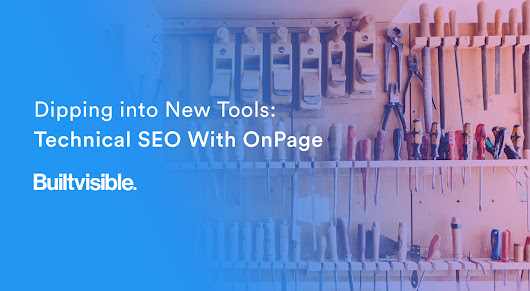 Dipping into New Tools: Technical SEO With OnPage - Builtvisible.