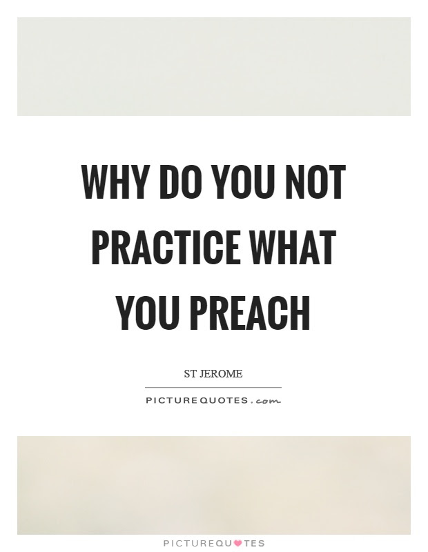 Practice What You Preach Quotes Sayings Practice What You Preach