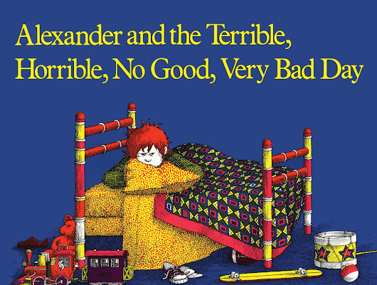 Alexander is having a very bad day. In fact, it is a terrible, horrible, no good, very bad day, as he says