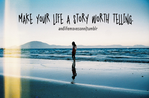 Make Your Life A Story Worth Telling Life Quote Quotespicturescom