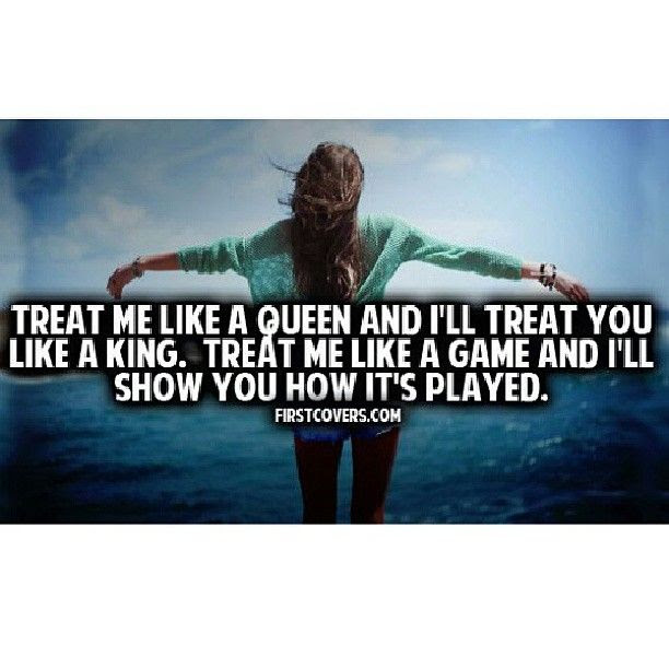 Treat Me Like A Queen And Ill Treat You Like A Sking Treat Me Like