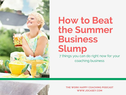 How To Beat A Coaching Business Slump:7 Things You Can Do Right Now - Jo Casey