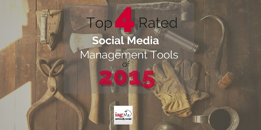 The Top 4 Rated Social Media Management Tools of 2015 | Seriously Social with Ian Anderson Gray