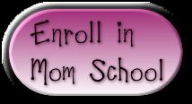 Enroll in  Mom School