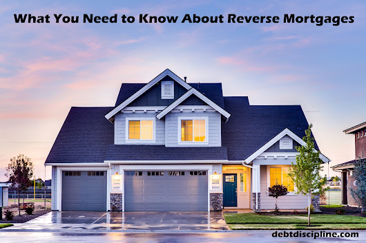 What You Need to Know About Reverse Mortgages - Debt Discipline