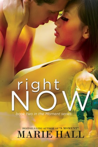 Right Now (Moments Series, New Adult Romance: Book 2 Marie Hall) by marie hall