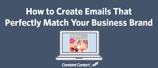 How to Create Emails That Perfectly Match Your Business Brand | Constant Contact Blogs