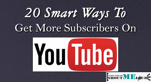 20 Smart Ways To Get More Subscribers on YouTube in 2017