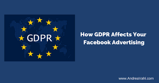 How GDPR Affects Facebook Advertising - Andrea Vahl