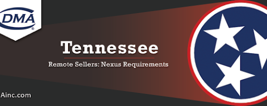 Tennessee: Incoming Nexus Requirement Changes for Remote Sellers