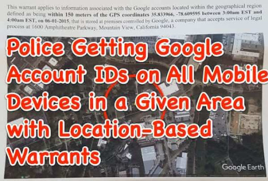 Warrants for Google Account Info on All Mobile Devices in a Given Area Now Being Served on and Responded to by Google - The Internet Patrol