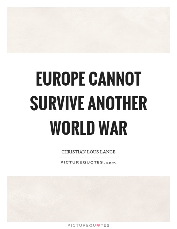 Europe Cannot Survive Another World War Picture Quotes