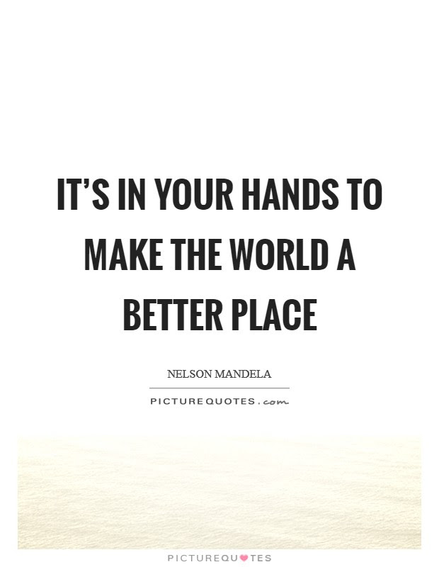 Its In Your Hands To Make The World A Better Place Picture Quotes