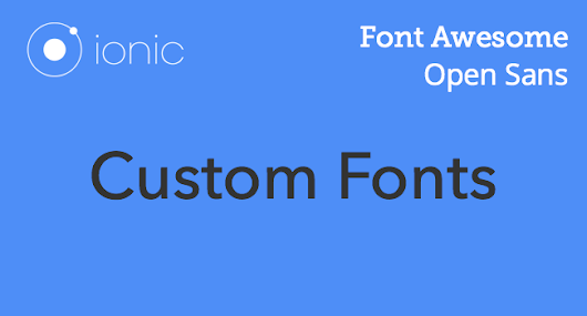 Ionic 3 and Angular 4: Adding Custom Fonts like Open Sans and Font Awesome.