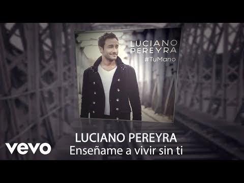 Luciano pereyra ens ame a vivir sin ti letra for Ensename todo