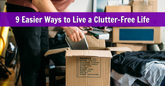 9 Easier Ways to Live a Clutter-Free Life