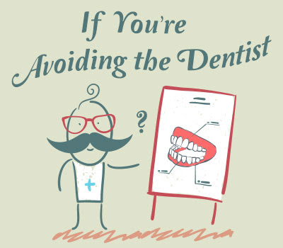 If You're Avoiding the Dentist - Veranda Dentistry
